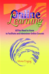 Online Learning: All You Need to Know to Facilitate and Administer Online Courses.
