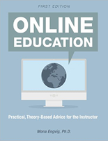 Online Education: Practical, Theory-Based Advice for the Instructor by Mona Engvig, Ph.D.